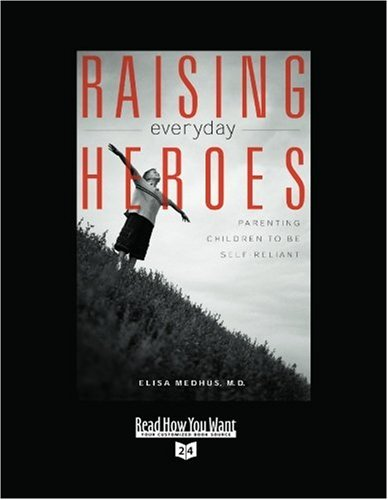 9781442962194: Raising Everyday Heroes (Volume 1 of 2) (EasyRead Super Large 24pt Edition): Parenting Children to be Self-Reliant