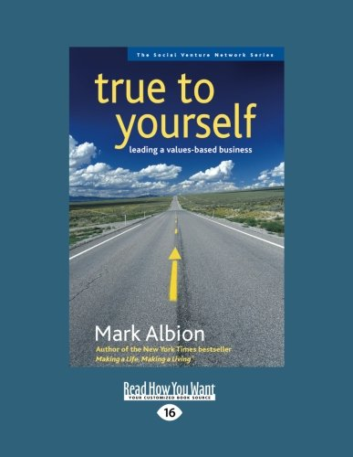 True to Yourself: Leading a Values-Based Business: Mark Albion
