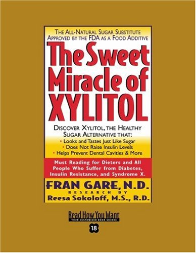 The Sweet Miracle of XYLITOL (EasyRead Super Large 18pt Edition) (1442965746) by Fran Gare