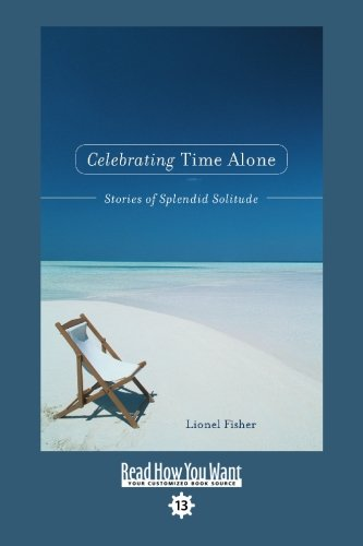 9781442967144: Celebrating Time Alone (EasyRead Comfort Edition): Stories of Splendid Solitude
