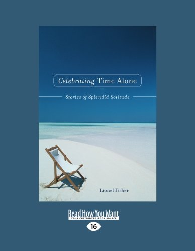 9781442967151: Celebrating Time Alone (EasyRead Large Edition): Stories of Splendid Solitude