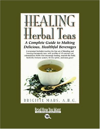 9781442969469: HEALING Herbal Teas (EasyRead Large Bold Edition): A Complete Guide to Making Delicious, Healthful Beverages