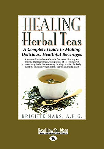 9781442969513: Healing Herbal Teas: A Complete Guide to Making Delicious, Healthful Beverages