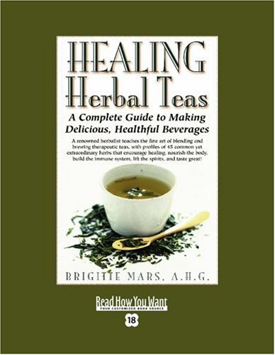 9781442969520: HEALING Herbal Teas (EasyRead Super Large 18pt Edition): A Complete Guide to Making Delicious, Healthful Beverages