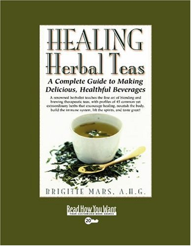 9781442969544: HEALING Herbal Teas (EasyRead Super Large 20pt Edition): A Complete Guide to Making Delicious, Healthful Beverages