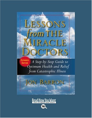 9781442969568: Lessons from the Miracle Doctors (Volume 1 of 2) (Easyread Large Bold Edition): A Step-by-Step Guide to Optimum Health and Relief from Catastrophic Illness