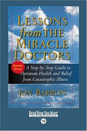 9781442969612: Lessons from the Miracle Doctors (Volume 1 of 2) (Easyread Comfort Edition): A Step-by-Step Guide to Optimum Health and Relief from Catastrophic Illness