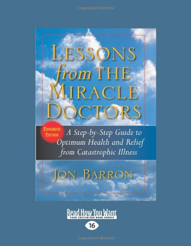 9781442969629: Lessons from the Miracle Doctors (Volume 1 of 2) (Easyread Large Edition): A Step-by-Step Guide to Optimum Health and Relief from Catastrophic Illness