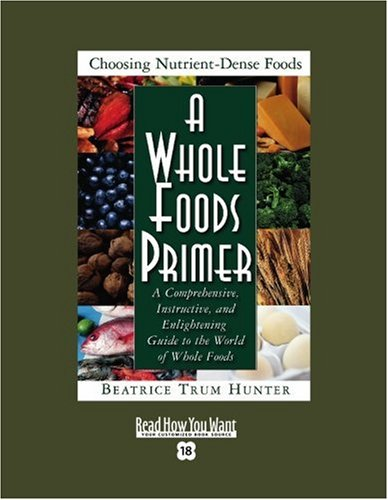 9781442969704: A Whole Foods Primer (Easyread Super Large 18pt Edition): A Comprehensive, Instructive, and Enlightening Guide to the World of Whole Foods
