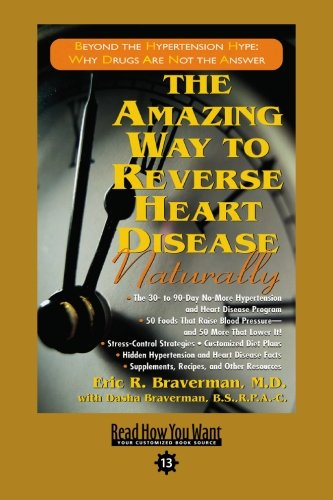 The Amazing Way to Reverse Heart Disease: R. Braverman M.D.,