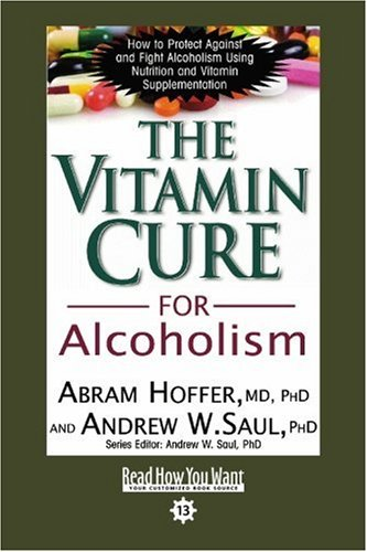 The Vitamin Cure for Alcoholism (EasyRead Comfort Edition): Orthomolecular Treatment of Addictions (1442974710) by Abram Hoffer