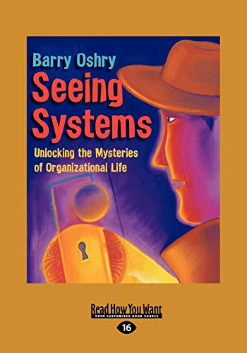 9781442975682: Seeing Systems: Unlocking the Mysteries of Organizational Life (Easyread Large Edition)
