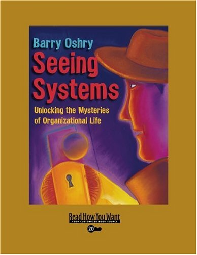9781442975705: Seeing Systems (Volume 1 of 2) (EasyRead Super Large 20pt Edition): Unlocking the Mysteries of Organizational Life