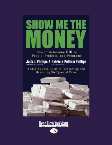 9781442975750: Show Me the Money: How to Determine ROI in People, Projects, and Programs