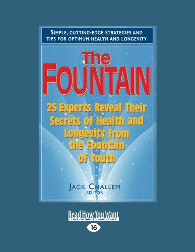 The Fountain: 25 Experts Reveal Their Secrets of Health and Longevity from the Fountain of Youth (9781442976047) by Jack Challem