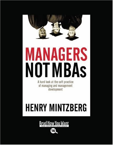 9781442976177: Managers Not MBAs (Volume 1 of 2) (Easyread Large Bold Edition): A Hard Look at the Soft Practice of Managing and Management Development