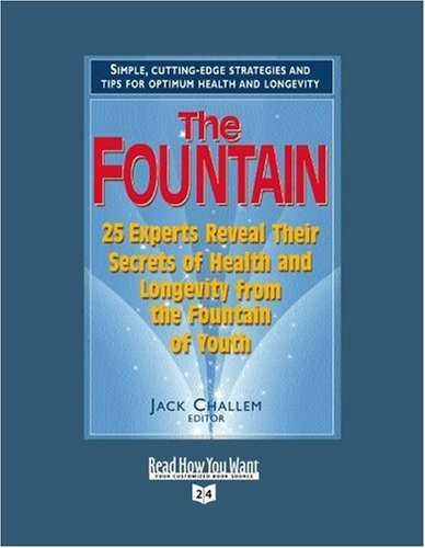 The Fountain (Volume 1 of 2) (EasyRead Super Large 24pt Edition): 25 Experts Reveal Their Secrets of Health and Longevity from the Fountain of Youth (9781442976276) by Jack Challem