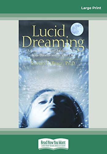 9781442978713: Lucid Dreaming: A Concise Guide to Awakening in Your Dreams and in Your Life (Easyread Large Edition)