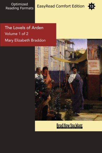 The Lovels of Arden (Volume 1 of 2) (EasyRead Comfort Edition) (1442980516) by Mary Elizabeth Braddon