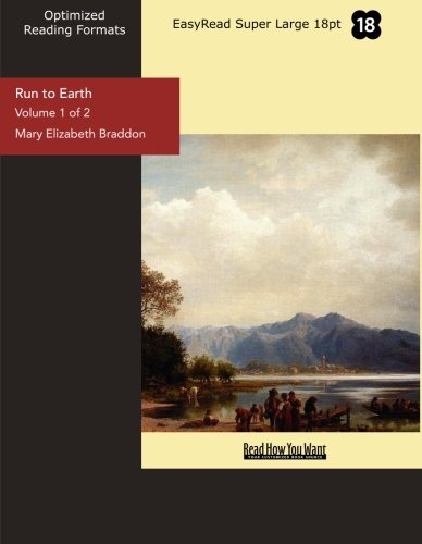 Run to Earth (Volume 1 of 2) (EasyRead Super Large 18pt Edition) (9781442983861) by Braddon, Mary Elizabeth
