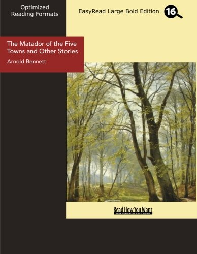 The Matador of the Five Towns and Other Stories (EasyRead Large Bold Edition) (9781442987654) by Arnold Bennett