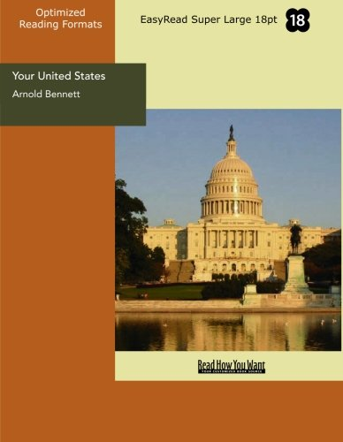 Your United States (EasyRead Super Large 18pt Edition): Impressions of a First Visit (1442988606) by Arnold Bennett