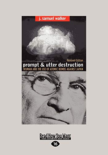 9781442994751: Prompt and Utter Destruction: Truman and the use of Atomic Bombs against Japan