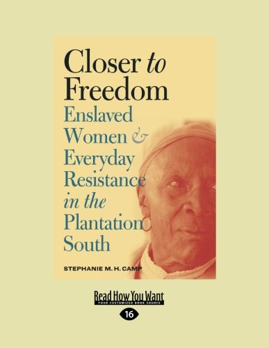 9781442995154: Closer to Freedom: Enslaved Women and Everyday Resistance in the Plantation South