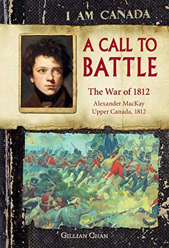 9781443100069: I Am Canada: A Call to Battle: The War of 1812, Alexander MacKay, Upper Canada, 1812