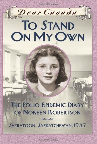 To Stand on My Own: The Polio Epidemic Diary of Noreen Robertson (Dear Canada) (144310017X) by Barbara Haworth-Attard