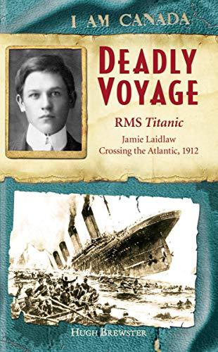 9781443104654: I Am Canada: Deadly Voyage: R.m.s. Titanic, Jamie Laidlaw, April 14, 1912 [Hardcover]