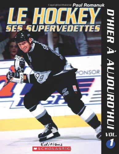 Le Hockey: Ses Supervedettes, d'Hier à Aujourd'hui,: Romanuk, Paul