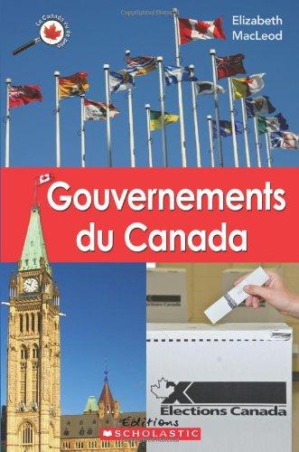 Le Canada vu de pr?s : Gouvernements du Canada: MacLeod, Elizabeth
