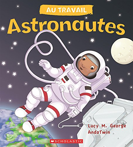 Au Travail: Astronautes (French Edition): George, Lucy M
