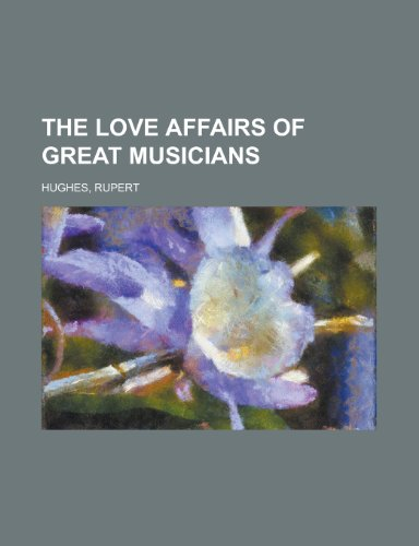 The Love Affairs of Great Musicians Volume 1 (9781443202015) by Rupert Hughes