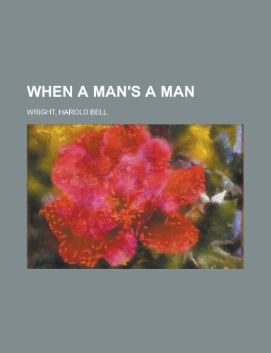 When a Man's a Man (1443209619) by Wright, Harold Bell