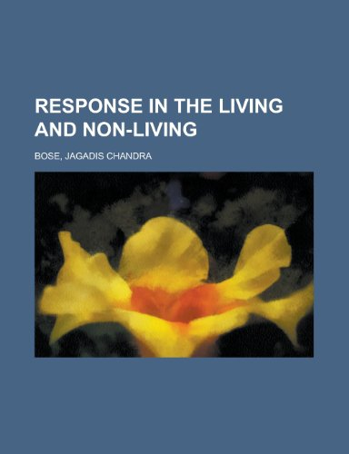 Response in the Living and Non-Living: Bose, Jagadis Chandra