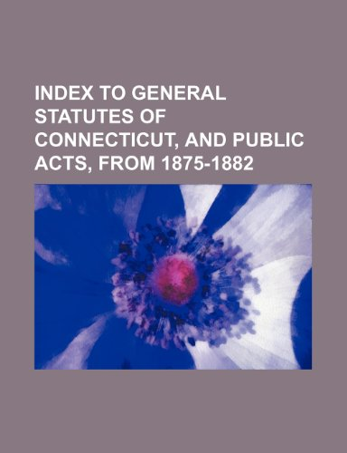 9781443234894: Index to general statutes of Connecticut, and public acts, from 1875-1882