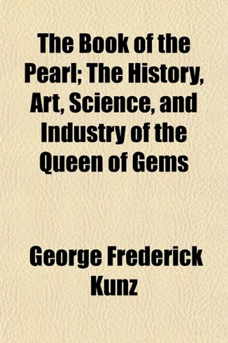 9781443253956: The Book of the Pearl; The History, Art, Science, and Industry of the Queen of Gems