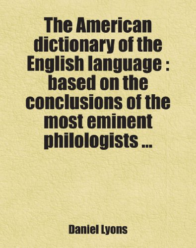 9781443262132: The American dictionary of the English language : based on the conclusions of the most eminent philologists ...: Includes free bonus books.