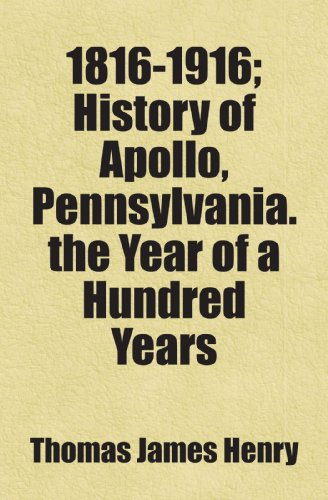 9781443283854: 1816-1916; History of Apollo, Pennsylvania. the Year of a Hundred Years