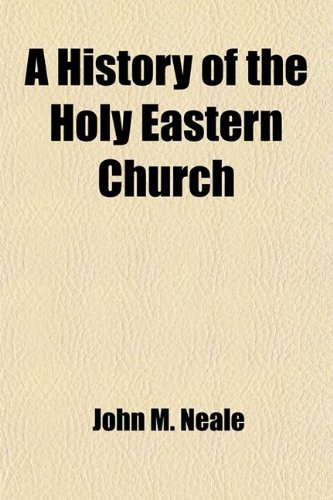 A History of the Holy Eastern Church (Volume 1) (1443286478) by John M. Neale