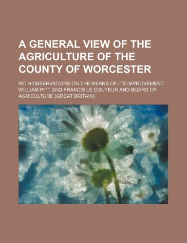 9781443296854: A General View of the Agriculture of the County of Worcester; With Observations on the Means of Its Improvement