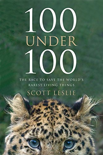 9781443404280: 100 Under 100: The Race to Save the World's Rarest Living Things