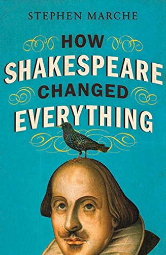 9781443406529: How Shakespeare Changed Everything [ HOW SHAKESPEARE CHANGED EVERYTHING BY Marche, Stephen ( Author ) Aug-07-2012[ HOW SHAKESPEARE CHANGED EVERYTHING [ HOW SHAKESPEARE CHANGED EVERYTHING BY MARCHE, STEPHEN ( AUTHOR ) AUG-07-2012 ] By Marche, Stephen ( Author )Aug-07-2012 Paperback