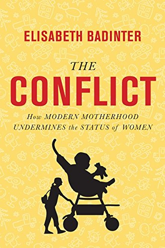 9781443407205: The Conflict: How Modern Motherhood Undermines The Status Of Wome, The
