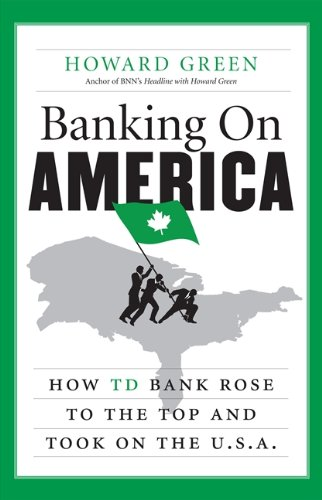 9781443407762: Banking On America: How Td Bank Rose To The Top And Took On The U