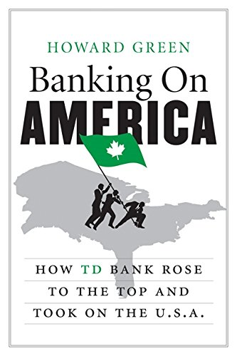 9781443407779: Banking On America: How TD Bank Rose to the Top and Took on the U.S.A.