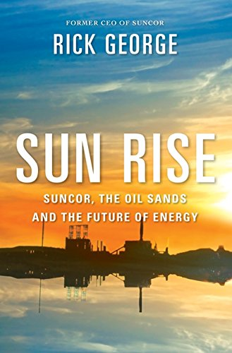 9781443408929: Sun Rise: Suncor, The Oil Sands And The Future Of Energy [Hardcover]