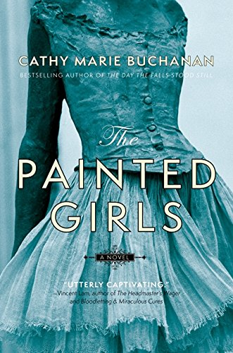 The Painted Girls: A Novel [First Canadian Edition]: Buchanan, Cathy Marie